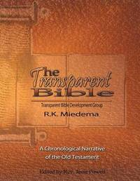 The Transparent Bible - Old Testament Guide by Robert K Miedema