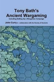 Tony Bath's Ancient Wargaming by John Curry