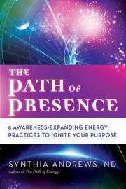The Path of Presence by Synthia Andrews