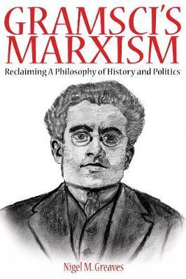 Gramsci's Marxism by Nigel M. Greaves image