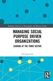 Managing Social Purpose Driven Organizations by Beng Geok Wee