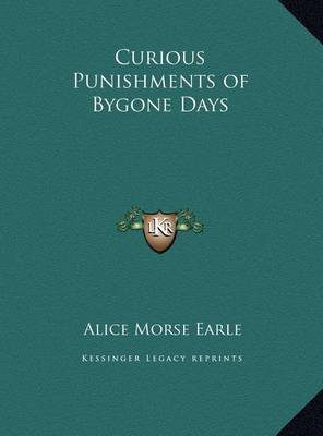 Curious Punishments of Bygone Days by Alice Morse Earle