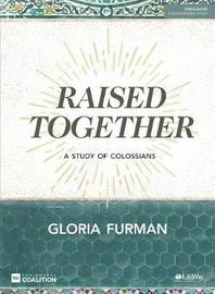 Raised Together - Bible Study Book by Gloria Furman