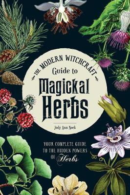 The Modern Witchcraft Guide to Magickal Herbs by Judy Ann Nock