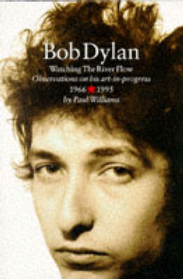 Bob Dylan: Watching the River Flow by Paul Williams image
