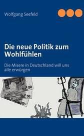 Die Neue Politik Zum Wohlfuhlen by Wolfgang Seefeld image