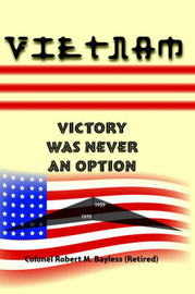 Vietnam by Colonel Robert M. Bayless (Retired)