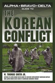 Alpha Bravo Delta Guide To The Korean Conflict by Thomas W., Jr Smith image
