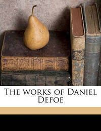 The Works of Daniel Defoe Volume 3 by Daniel Defoe
