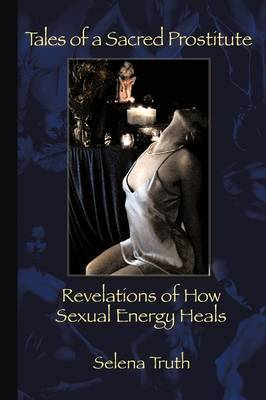 Tales of a Sacred Prostitute by Selena Truth