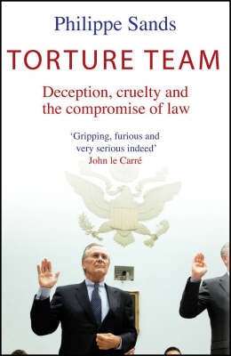 Torture Team: Uncovering War Crimes in the Land of the Free by Philippe Sands, QC