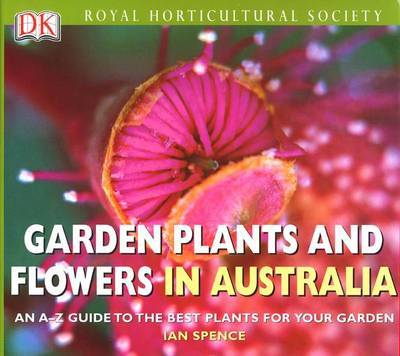 Royal Horticultural Society Garden Plants and Flowers in Australia by Ian Spence