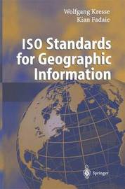 ISO Standards for Geographic Information by Wolfgang Kresse