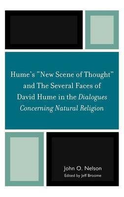 Hume's 'New Scene of Thought' and The Several Faces of David Hume in the Dialogues Concerning Natural Religion by John O. Nelson