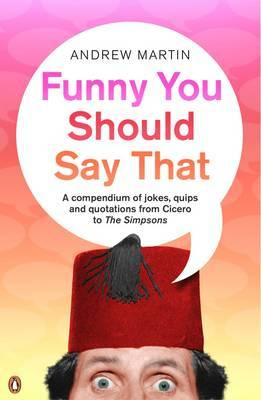 """Funny You Should Say That: A Compendium of Jokes, Quips and Quotations from Cicero to the """"Simpsons"""" by Andrew Martin image"""