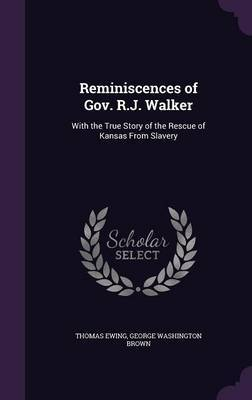 Reminiscences of Gov. R.J. Walker by Thomas Ewing