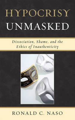 Hypocrisy Unmasked by Ronald C. Naso