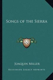 Songs of the Sierra by Joaquin Miller