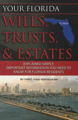 Your Florida Wills, Trusts, & Estates Explained Simply by Linda C Ashar