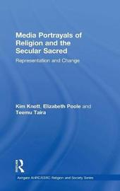 Media Portrayals of Religion and the Secular Sacred by Kim Knott