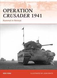 Operation Crusader 1941: Rommel in Retreat by Ken Ford