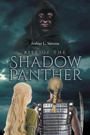 Rise of the Shadow Panther by Arthur L Stevens