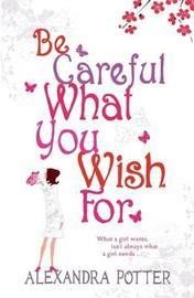 Be Careful What You Wish For by Alexandra Potter image