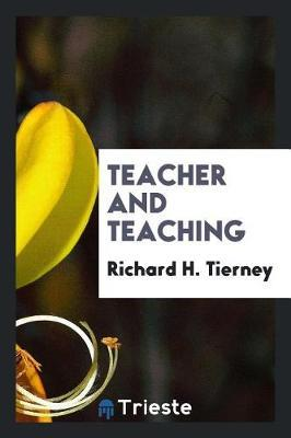 Teacher and Teaching by Richard H Tierney