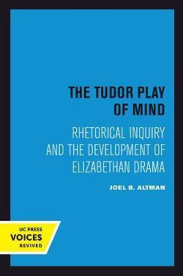 The Tudor Play of Mind by Joel B. Altman