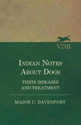 Indian Notes About Dogs - Their Diseases and Treatment by Major C Davenport