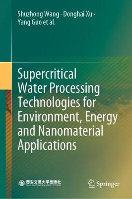 Supercritical Water Processing Technologies for Environment, Energy and Nanomaterial Applications by Shuzhong Wang