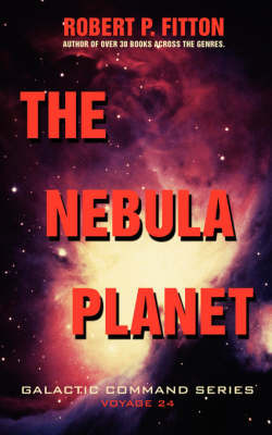 The Nebula Planet: Galactic Command Series by Robert P Fitton image