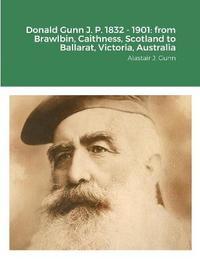 Donald Gunn J. P. 1832 - 1901 by Alastair Gunn