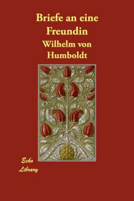 Briefe an Eine Freundin by Wilhelm Von Humboldt