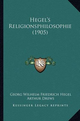 Hegel's Religionsphilosophie (1905) by Georg Wilhelm Friedrich Hegel