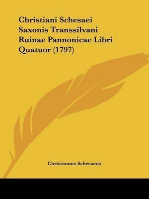 Christiani Schesaei Saxonis Transsilvani Ruinae Pannonicae Libri Quatuor (1797) by Christannus Schesaeus