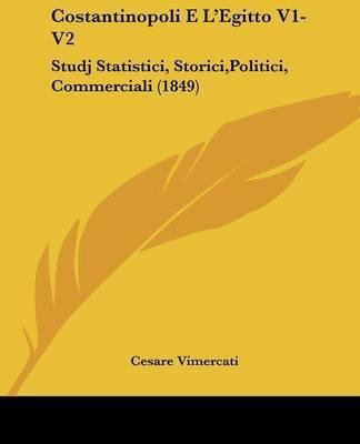 Costantinopoli E L'Egitto V1-V2: Studj Statistici, Storici,Politici, Commerciali (1849) by Cesare Vimercati