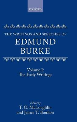 The Writings and Speeches of Edmund Burke: Volume I: The Early Writings by Edmund Burke