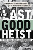 The Last Good Heist: The Inside Story of the Biggest Single Payday in the Criminal History of the Northeast by Tim White