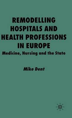 Remodelling Hospitals and Health Professions in Europe by Mike Dent image