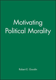 Motivating Political Morality by Robert E Goodin image