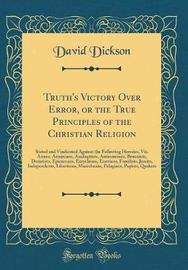Truth's Victory Over Error, or the True Principles of the Christian Religion by David Dickson image