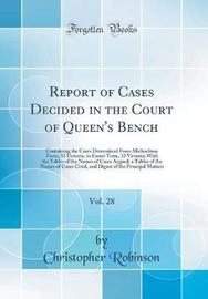 Report of Cases Decided in the Court of Queen's Bench, Vol. 28 by Christopher Robinson
