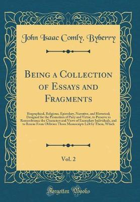 Being a Collection of Essays and Fragments, Vol. 2 by John Isaac Comly Byberry