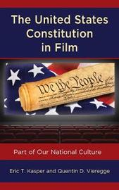 The United States Constitution in Film by Quentin D Vieregge