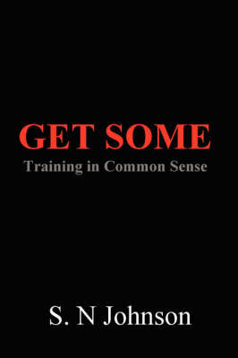 Get Some: Training In Common Sense by S. N Johnson image