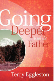 Going Deeper with the Father by Terry Eggleston image