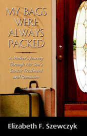 My Bags Were Always Packed by Elizabeth, F Szewczyk