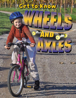 Get to Know Wheels and Axles - Simple Machines by Paul Challen image