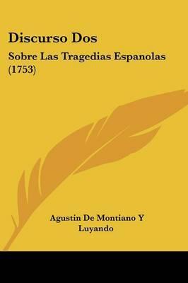 Discurso Dos: Sobre Las Tragedias Espanolas (1753) by Agustin De Montiano y Luyando image